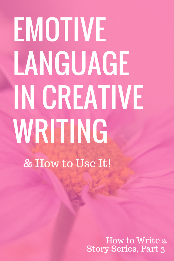 How to Write A Story, Part 3_ using emotive language in creative writing, writing with emotional impact (1)