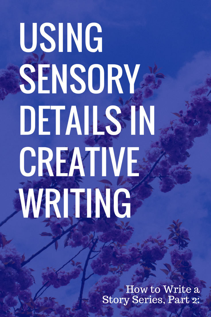 how to write a story using sensory details in creative writing