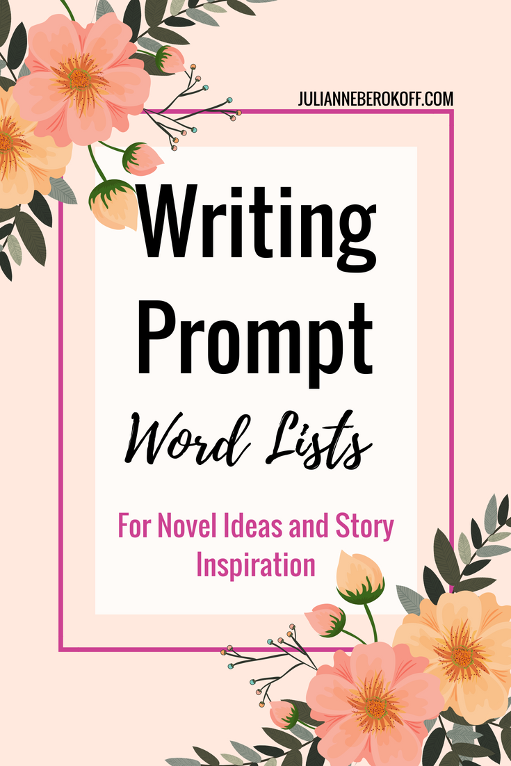 11 Writing Prompt Word Lists For Novel Ideas and Story Inspiration - JulianneBerokoff.com